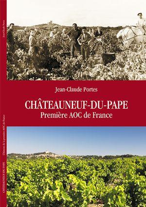 ジョン・クロード・ポルテス氏執筆の« Châteauneuf-du-Pape Première AOC de France(シャトーヌフ・デュ・パップ、フランス初のAOC)» 出版